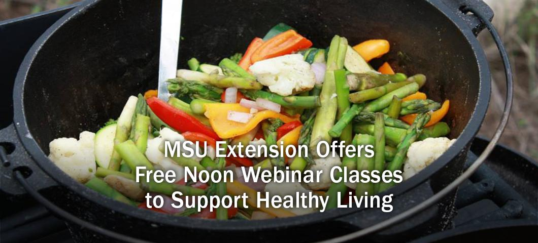 MSU Extension Offers Free Noon Webinars to Support Healthy Living